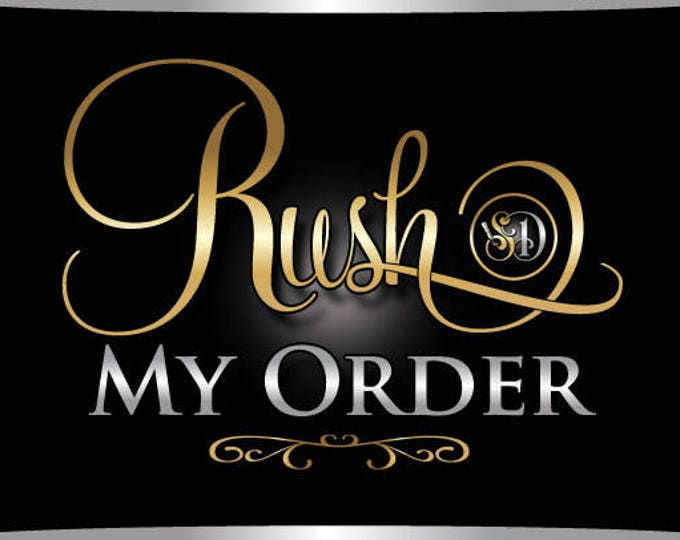 Rush My Order! Get your order done in 24 hours