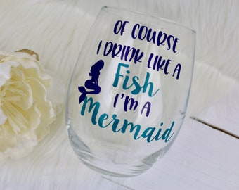 Of Course I Drink  like a Fish, I'm a Mermaid | Mermaid Wine Glass | Stemless Wine Glass | Funny Wine Glass | Gift for Her | Bestie Gift