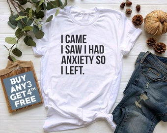 2574936b9 I Came I Saw I Had Anxiety So I Left T Shirt. Sayings Gifts Tumblr Quote  Shirt Women Funny Graphic Slogan Funny Shirt Outfits Trendy Shirt