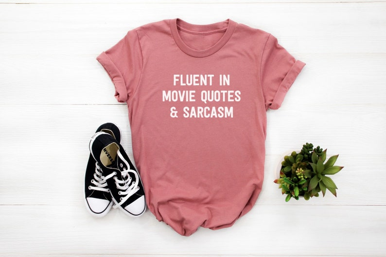 Fluent Movie Quotes Funny Shirt Cool Gift Idea Sarcastic Cute Ladies Tee Shirt T