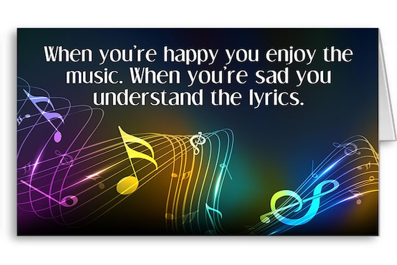 Quote Card, Music Card,Encouragement Card, When You're happy you enjoy the music. When you're sad you...., Send Positive Thoughts
