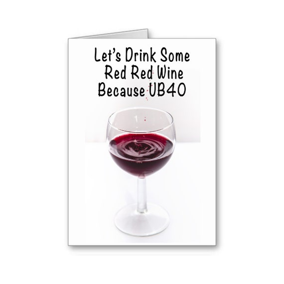 40th Birthday Card, Funny Birthday Card, Wine Birthday Card, UB40,40th for Her, 40th for Him,Red Red Wine,Happy B-Day,Send Positive Thoughts