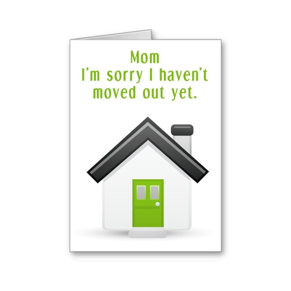 Funny card for Mom | Mother's Day card | Mom's Birthday | Not moving out | From Son | From Daughter | I'm sorry I haven't moved out yet
