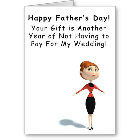 Funny Father's Day, From Daughter, For Dad, Happy Father's Day, Your Gift is Another Year of Not Having To Pay....,Send Positive Thoughts