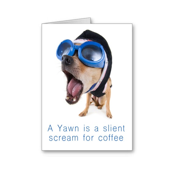 Coffee Card, Friendship Card, A Yawn is a Silent Scream for Coffee, Humorous Card, Send Positive Thoughts