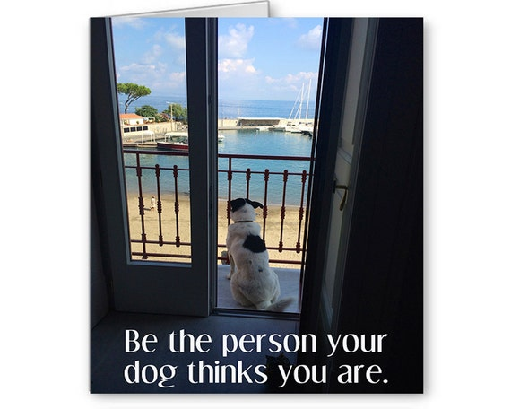 Pet Adoption, Animal Lover, Card For Vet, Dog Lovers, Unconditional Love, Be the person your dog thinks you are, Send Positive Thoughts
