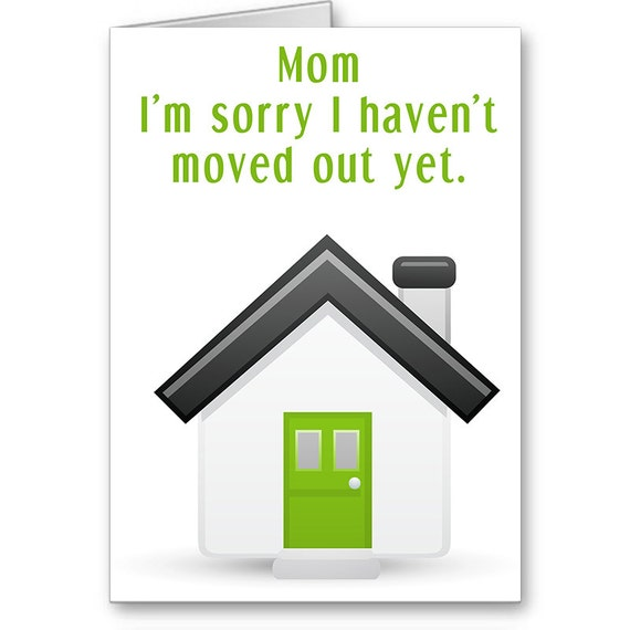 Funny Mother's Day, I'm Sorry Card, Still Living at Home,Funny Card Mom, From Kids,I'm sorry I haven't moved out yet, Send Positive Thoughts