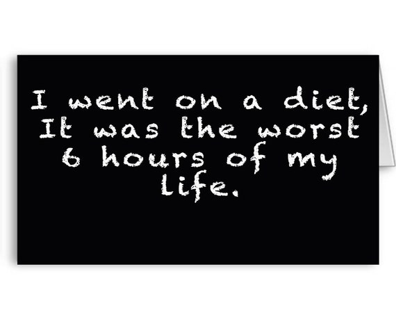 Funny Diet Card, Motivational Card, Weight Loss Card, Skinny, Keto Diet, I went on a diet it was the worst 6 hours, Send Positive Thoughts
