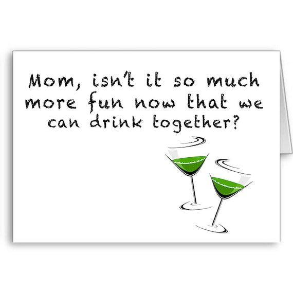 Funny Card for Mom | Party Mom | Drink with Mom | From Daughter | From Son | Mom isn't it much more fun now that we can drink together?