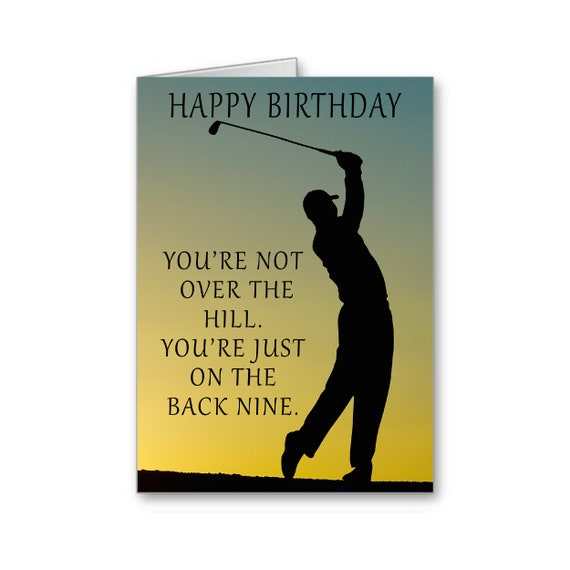 Golf Birthday Card, You're not Over the Hill You're Just on the Back Nine, Funny Birthday, Birthday Wishes, Send Positive Thoughts