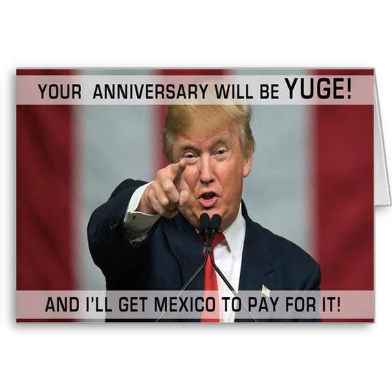 Trump Anniversary, Funny Trump Card, Political Card, Happy Anniversary, Donald Trump,  Mexico Pay for it, Send Positive Thoughts