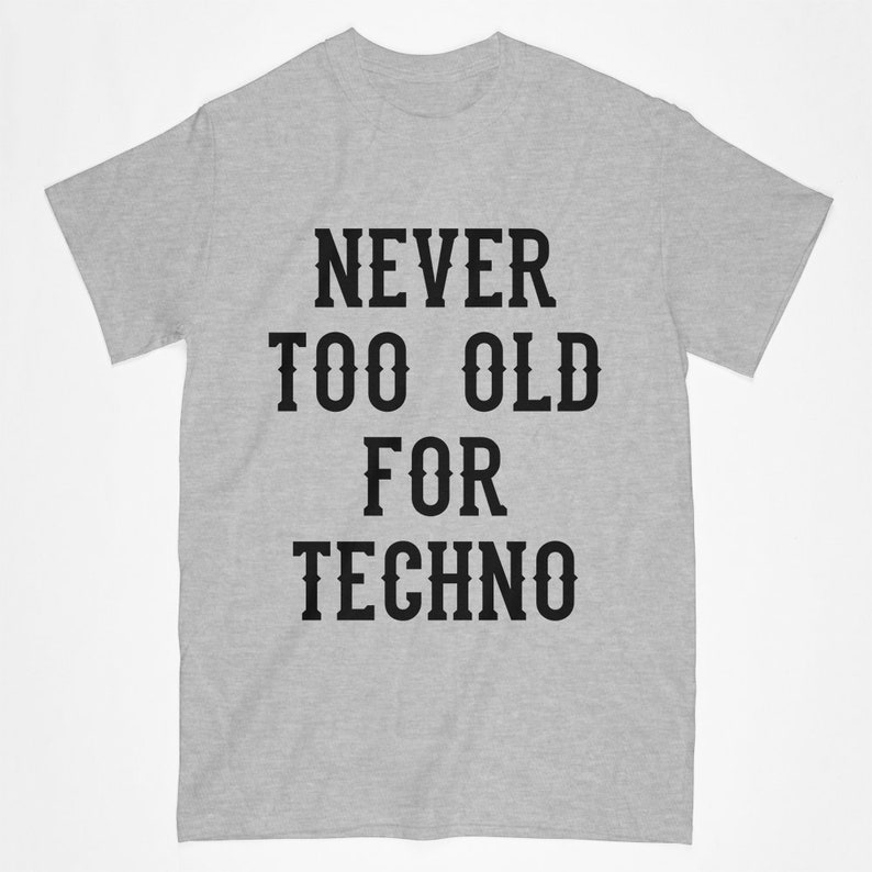Never too old for Techno shirt, music festival rave T shirt, Techno Punk  Clothing woman
