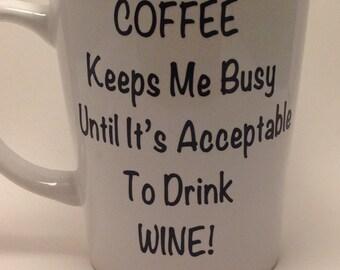 "Coffee Mug - Custom -""Coffee Keeps Me Busy Until It's Acceptable to Drink Wine"" Mug-Funny Coffee Mug-Coffee Gifts Mug-Custom Coffee Mug"