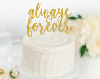 Always and Forever Cake Topper - Wedding Cake Topper - Engagement Party Cake Topper - Anniversary Cake Topper - Engagement Decor - Wedding