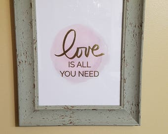 Love is all you Need 8 x 10 Framed Wall Quote