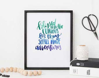 Hand Lettered Print | Blessed are the Curious For They Shall Have Adventures