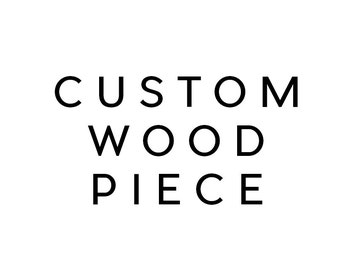 CUSTOM Wood Piece || Deposit & Policy