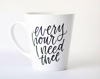 Every Hour I Need Thee || Hand Lettered Coffee Mug