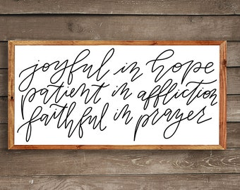 Joyful in Hope, Patient in Affliction, Faithful in Prayer    Romans 12:12    DWELL Sign