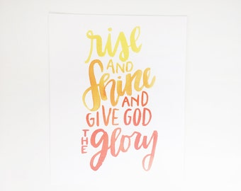 Hand Lettered Print | Rise & Shine, Give God the Glory