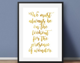 We must always be on the lookout for the presence of wonder Gold Foil Print, Rose Gold Foil Print, Copper Foil Print,