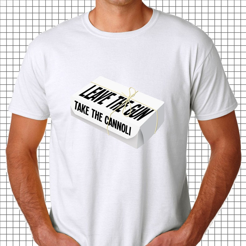 Leave the Gun, Take the Cannoli Tee, Creative tee,awesome movie quotes,epic  movie quotes,quotes from films,famous film lines