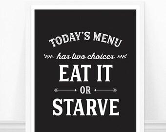 Today's Menu, Eat it or Starve, Funny Kitchen Print, Kitchen Quote, Black and White Kitchen Art, Kitchen Typography, Modern Kitchen Art