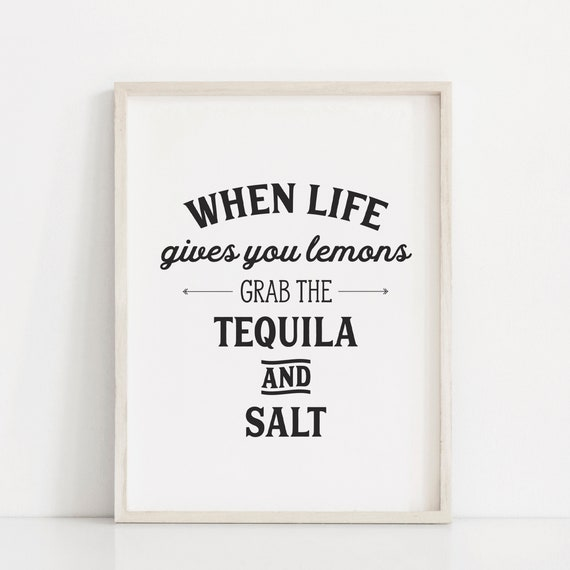 When Life Gives You Lemons Funny Print Kitchen Art Tequila Etsy