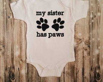 My Sister Has Paws Romper - Pet Lover's Kid - Baby Shower Gift - Sister Pet Animals - Animals Are My Sisters - Pet Baby Announcement