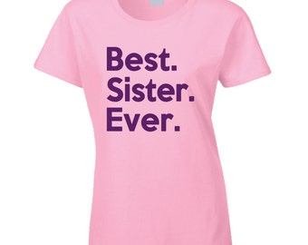 Best Sister Ever T Shirt greatest sister perfect birthday gift for her amazing sister awesome sister christmas gift terrific sister