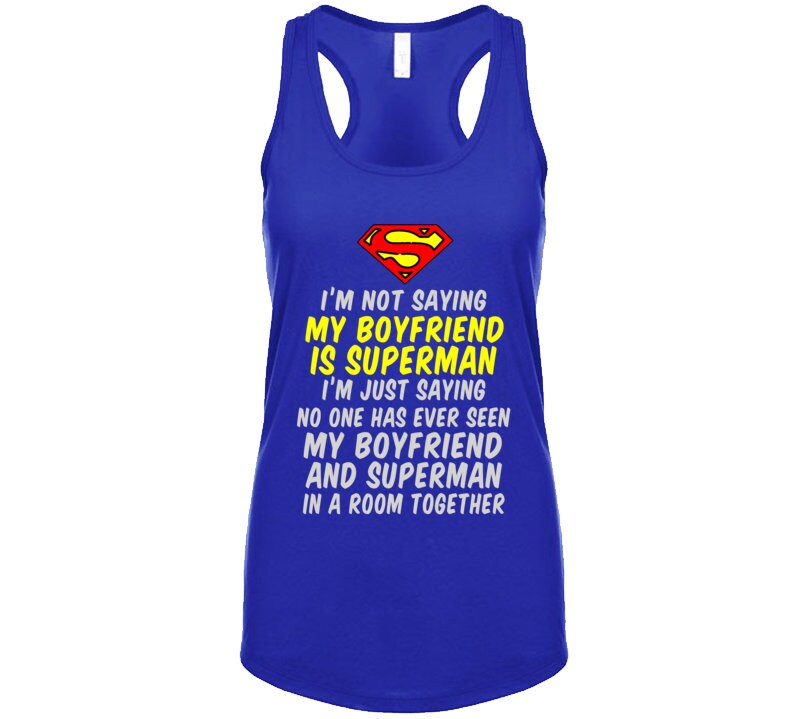 832778f67511a5 I m Not Saying My Boyfriend Is Superman Tank Top Ladies