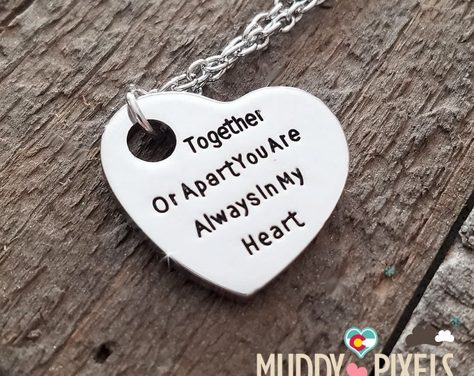 Heart in memory stamped necklace! Together or apart you are always in my heart