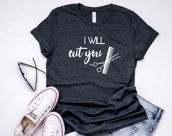 16aafd54 I Will Cut You T-Shirt - Women's Shirts - Unisex Tshirts - Beautician T  shirt - Hairstylist T shirt - Stylist T Shirt - Hairdresser Gift