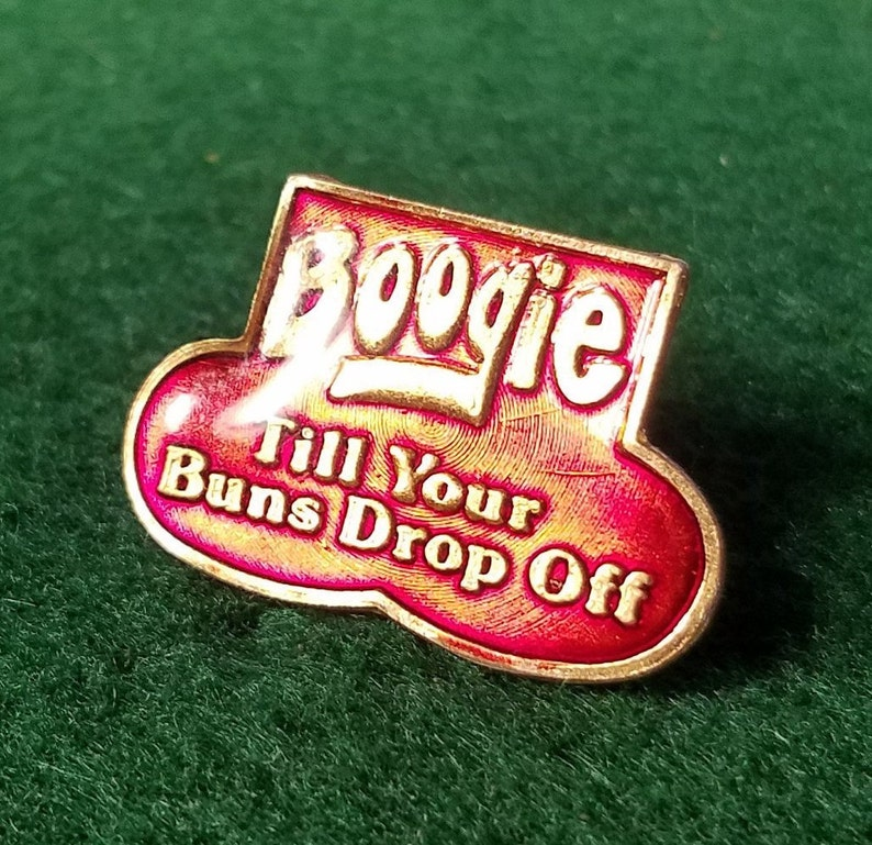 Boogie Till Your Buns Fall Off Enamel Pin for Trucker Cap, Carnival Pin,  Button for purse, Leather Biker Jacket  Disco Music Dancing 80's