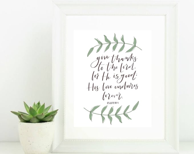 Digital Print with Scripture Bible Verse Give Thanks to the Lord for He is Good His Love Endures Forever Psalm 107:1