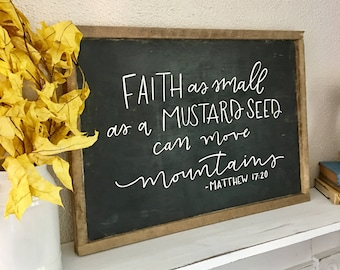 Hand Painted Hand Lettered Framed Wooden Sign Faith As Small As A Mustard Seed Can Move Mountains Matthew 17:20 Bible Verse Scripture