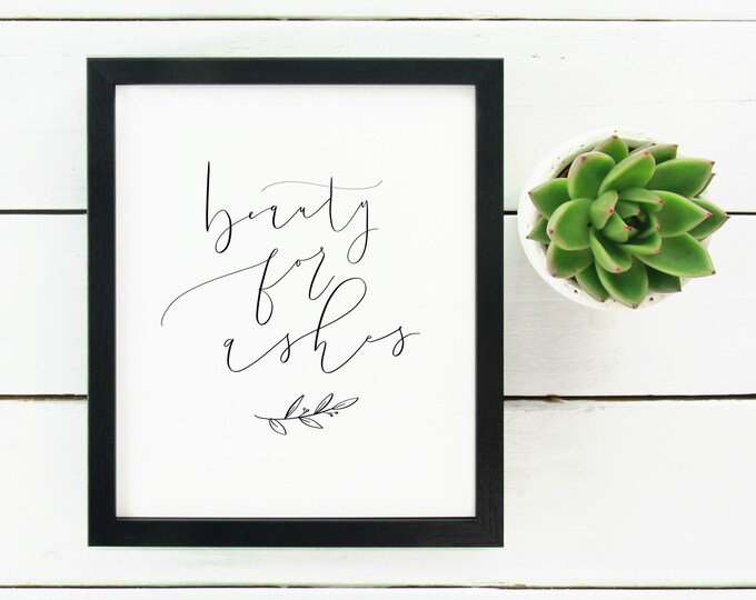 Digital Print Hand Lettered Beauty for Ashes Isaiah 61:3 Scipture Bible Verse