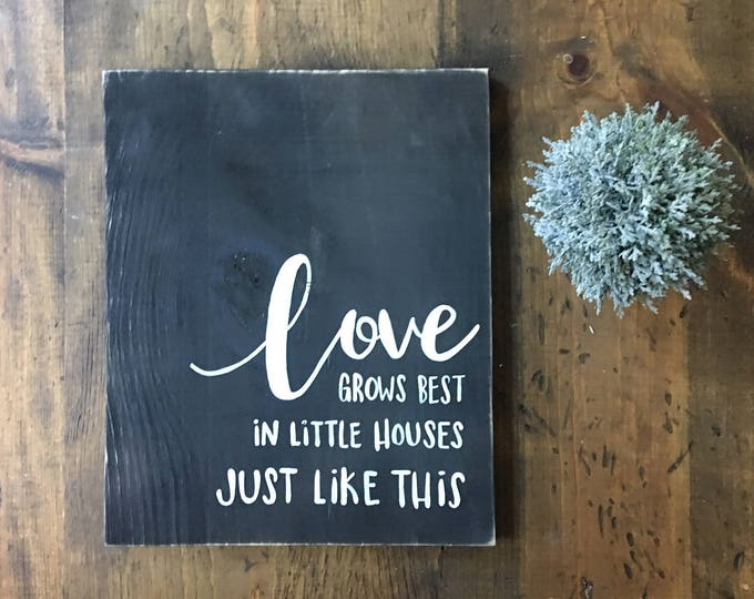 Hand Painted Wooden Sign Love Grows Best in Little Houses Just Like This