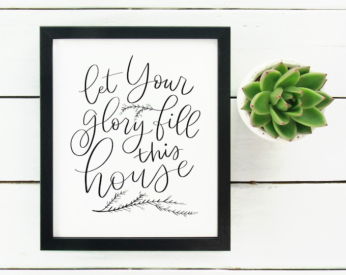 Digital Print Hand Lettered Let Your Glory Fill This House