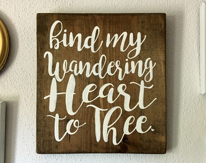 Handpainted Wooden Sign with Hymn Bind My Wandering Heart to Thee