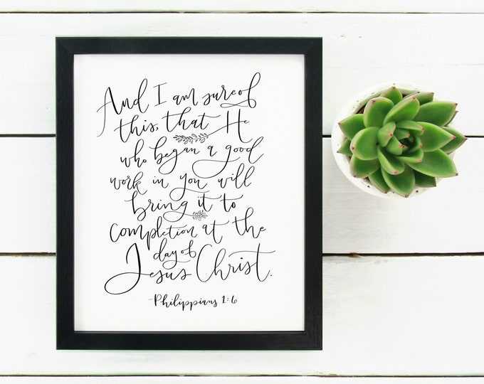 Digital Print Hand Lettered Bible Verse Scripture And He Who Began a Good Work in You Philippians 1:6