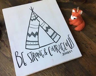 Hand Painted Wooden Sign with TeePee and Scripture Joshua 1:9 Be Strong and Courageous Bible Verse