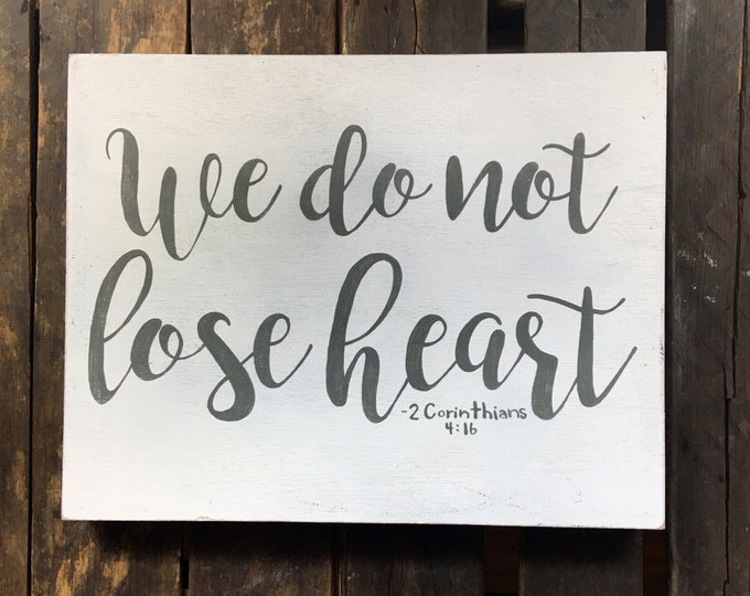 Hand Painted Wooden Sign with Scripture 2 Corinthians 4:16 We Do Not Lose Heart