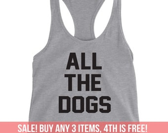 d68656eb2161b All The Dogs Shirt Tank Top Tee Racerback Women Ladies Men Funny Birthday  Gift Top Dog Lover Pet Lover Adopt Animals Rescue Animal Rights