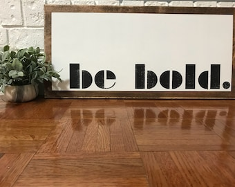 Be Bold Sign