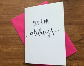 You & me always - hand lettered - greetings card