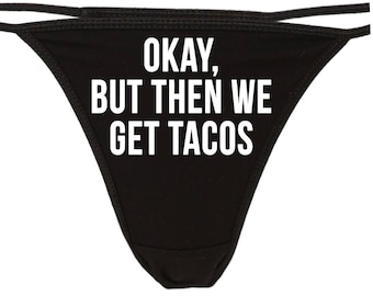 2a8b8e2abbbb OKAY But Then We GET TACOS flirty thong for show your slutty side choice of  colors great bachelorette gift shower