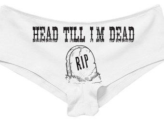 84094c3f99 HEAD TILL I m DEAD boy short panty new boyshort underwear funny sexy rude  oral sex eat me lick me aint gonna lick itself all you can eat