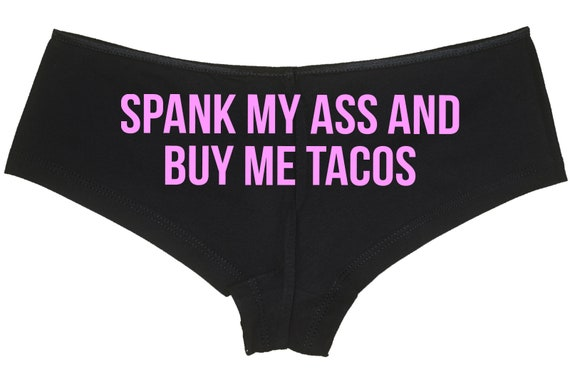 SPANK My ASS And Buy Me TACOS boy short panty panties boyshort sexy funny rude bdsm slutty slut fun gift bridal hen party pizza ddlg cgl