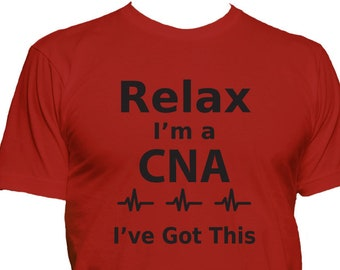 97d84ab70d99 CNA t shirt, Relax I'm A CNA T-shirt, nurse t shirt, medical t shirt,  doctor shirt, medicine t shirt, RN t shirt 108-40